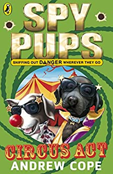 Spy Pups Circus Act (Spy Dog Series Book 3) by [Cope, Andrew]