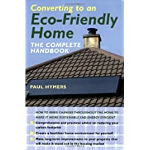 Converting to an Eco-friendly Home: The Complete Handbook by Paul Hymers (2006-09-01)
