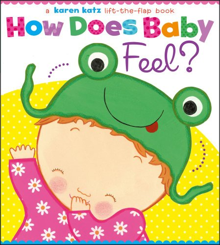 How Does Baby Feel?: A Karen Katz Lift-The-Flap Book (Karen Katz Lift-the-Flap Books)