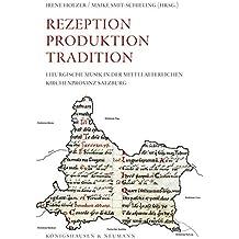 Rezeption Produktion Tradition: Liturgische Musik in der mittelalterlichen Kirchenprovinz Salzburg (Salzburger Stier)