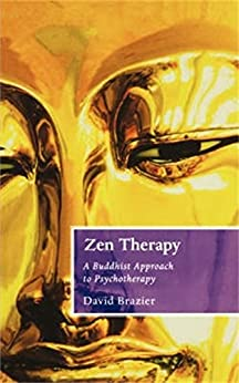 Zen Therapy: A Buddhist approach to psychotherapy by [Brazier, David]