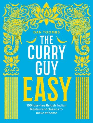 The Curry Guy Easy: 100 fuss-free British Indian Restaurant classics to make at home 1