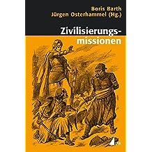 Zivilisierungsmissionen: Imperiale Weltverbesserung seit dem 18. Jahrhundert (Historische Kulturwissenschaften)