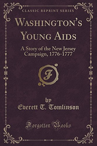 Washington's Young Aids: A Story of the New Jersey Campaign, 1776-1777 (Classic Reprint) by Everett T. Tomlinson (2015-09-27)