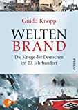 Weltenbrand: Die Kriege der Deutschen im 20 - Jahrhundert - Guido Knopp
