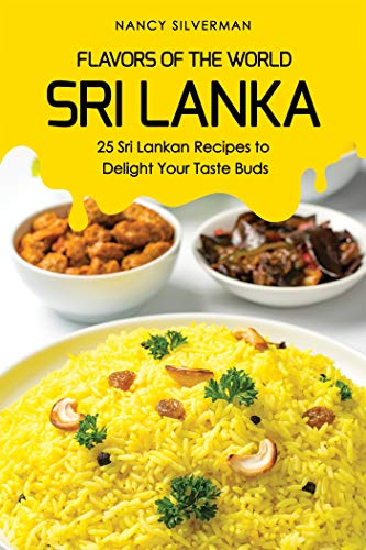 Flavors of the World - Sri Lanka: 25 Sri Lankan Recipes to Delight Your Taste Buds (English Edition) (Gewürze Dummies Für)