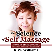 The Science of Self Massage: Independently Relieve Stress Using Techniques That Target Trigger Points