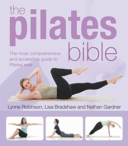 Pilates Bible: The Most Comprehensive and Accesible Guide to Pilates Ever