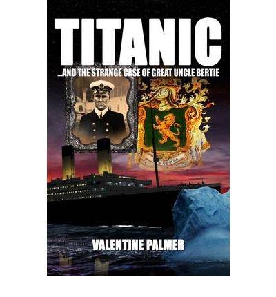 [(Titanic!: The Strange Case of Great Uncle Bertie * * )] [Author: Valentine Palmer] [Mar-2012]