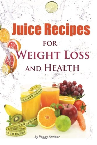 Juice Recipes: Juice Recipes for Weight Loss and Health. An Illustrated, Weight Loss Juicing Recipe Book with Tips About Sugar