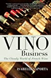 Vino Business: The Cloudy World of French Wine by Isabelle Saporta (2016-11-08)