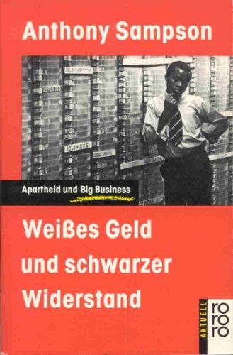 Weißes Geld und schwarzer Widerstand. Apartheid und Big Business.