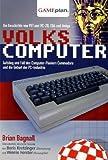 Volkscomputer. Aufstieg und Fall des Computer-Pioniers Commodore: Die Geschichte von Pet und VC-20, C64 und Amiga und die Geburt des Personal Computers