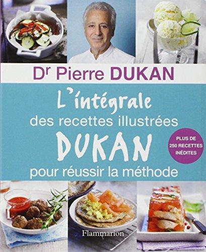L'intgrale des recettes illustres Dukan pour russir la mthode