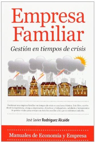 Empresa familiar. Gestión en tiempos de crisis (Economía) por José Javier Rodríguez Alcaide