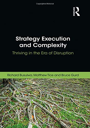 Strategy Execution and Complexity: Thriving in the Era of Disruption por Richard Busulwa