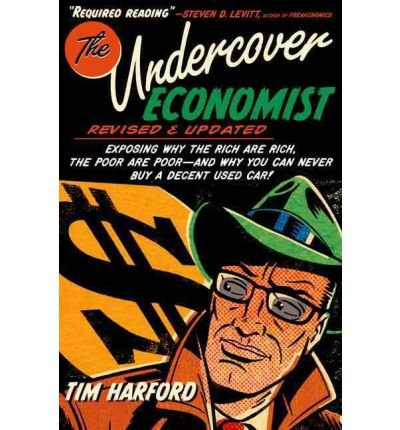 [(The Undercover Economist: Exposing Why the Rich Are Rich, the Poor Are Poor - And Why You Can Never Buy a Decent Used Car!)] [by: Tim Harford]