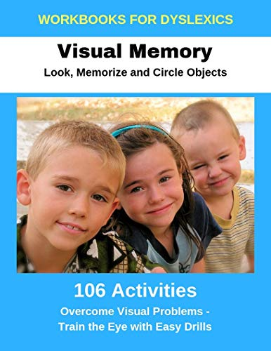 Workbooks for Dyslexics - Visual Memory: Look, Memorize and Circle Objects - Overcome Visual Problems - Train the Eye with Easy Drills (English Edition)