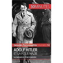 Adolf Hitler et la folie nazie: La naissance d'un monstre (Grandes Personnalités t. 14)