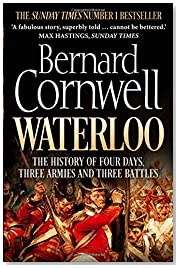 Waterloo: The History of Four Days, Three Armies and Three Battles