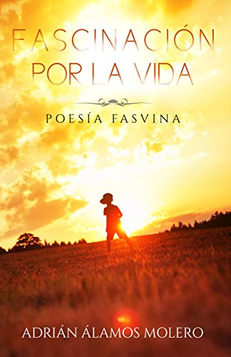 Fascinación por la vida: Poesía Fasvina por Adrián Moss