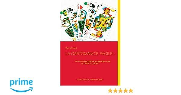 91abe2fad36736 Amazon.fr - La cartomancie facile!...   ... ou comment prédire le quotidien  avec le tarot à jouer... - Martine Menard - Livres
