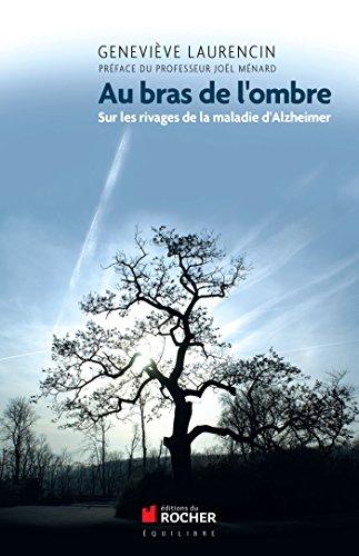 Au bras de l'ombre: Sur les rivages de la maladie d'Alzheimer par Geneviève Laurencin