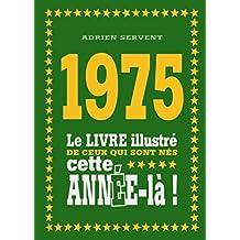 1975 - Le livre illustré de ceux qui sont nés cette année-là !