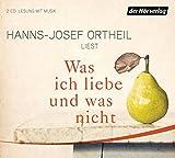 Was ich liebe - und was nicht - Hanns-Josef Ortheil