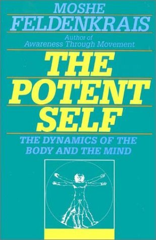 The Potent Self: A Guide to Spontaneity by Moshe Feldenkrais (1992-01-01)