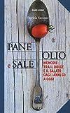 Pane olio & sale. Memorie tra il dolce e il salato dagli anni 60 a oggi
