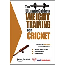 The Ultimate Guide to Weight Training for Cricket (English Edition)
