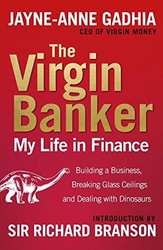 The Virgin Banker, My Life in Finance: Building a Business, Breaking Glass Ceilings and Dealing with Dinosaurs