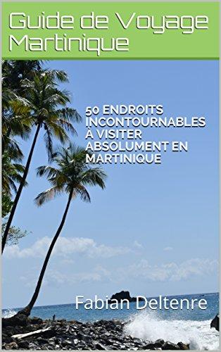 50 endroits incontournables  visiter absolument en Martinique: Guide de Voyage Martinique