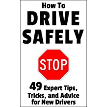 How to Drive Safely: 49 Expert Tips, Tricks, and Advice for New, Teen Drivers (English Edition)