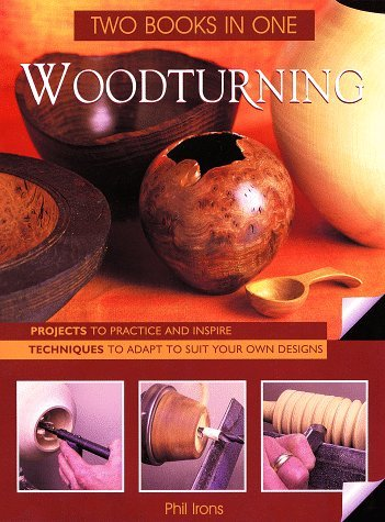 Woodturning: Two Books in One: Two Books in One: Projects to Practice and Inspire Techniques to Adapt to Suit Your Own Designs by Phil Irons (1-Mar-1999) Spiral-bound