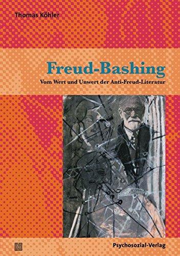 Freud-Bashing: Vom Wert und Unwert der Anti-Freud-Literatur (Bibliothek der Psychoanalyse)