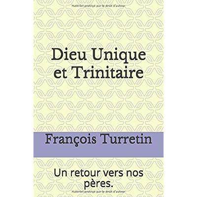 Dieu Unique et Trinitaire: Un retour vers nos pères.