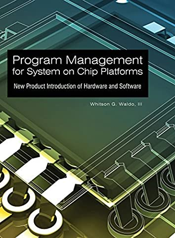 Program Management for System on Chip Platforms: New Product Introduction of Hardware and Software by Waldo, Whitson G. (2010) Hardcover