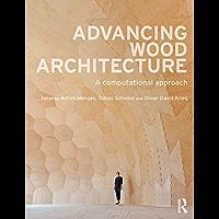 Advancing Wood Architecture: A Computational Approach (English Edition)