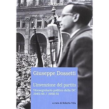 L'invenzione Del Partito. Vicesegretario Politico Della Dc 1945-46, 1950-51
