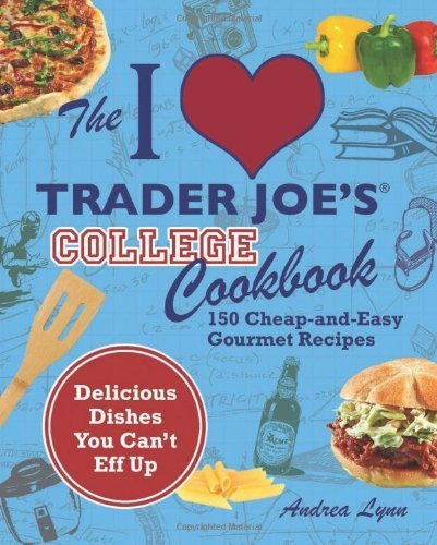 the-i-love-trader-joes-college-cookbook-150-cheap-and-easy-gourmet-recipes-by-lynn-andrea-2011-paper