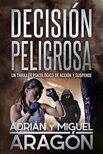 Decisión Peligrosa: Un thriller psicológico de acción y suspense por Adrián Aragón