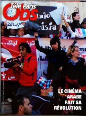 TELE PARIS OBS [No 2424] du 21/04/2011 - LE CINEMA ARABE FAIT SA REVOLUTION par Collectif