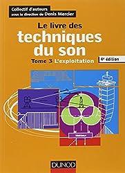 Le livre des techniques du son - 4e édition: Tome 3 - L'exploitation