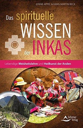 Das spirituelle Wissen der Inkas: Lebendige Weisheitslehre und Heilkunst der Anden