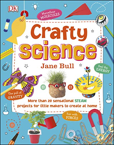 Crafty Science: More than 20 Sensational STEAM Projects to Create at Home (English Edition)