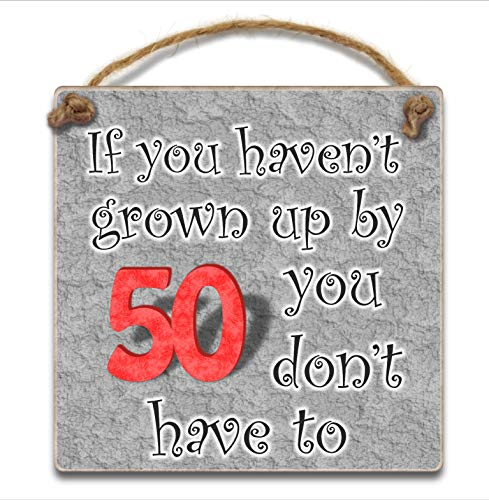 If You Havent Grown Up By 50 Dont Have To Hanging Plaque