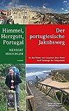 Himmel, Herrgott, Portugal - Der portugiesische Jakobsweg - An der Küste von Lissabon über Porto nach Santiago de Compostela -