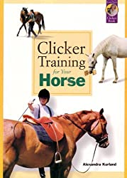 Clicker Training for Your Horse by Alexandra Kurland (2007-01-01)